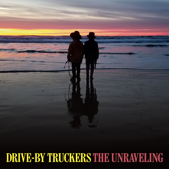Drive-By Truckers – The Unraveling