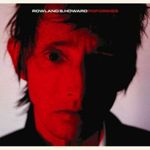Rowland S. Howard – Pop Crimes (2020 reissue)