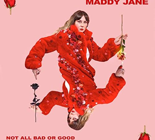 Maddy Jane – Not All Bad Or Good