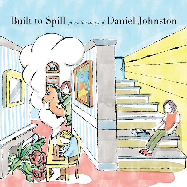 Built To Spill  – Built To Spill Play The Songs Of Daniel Johnston