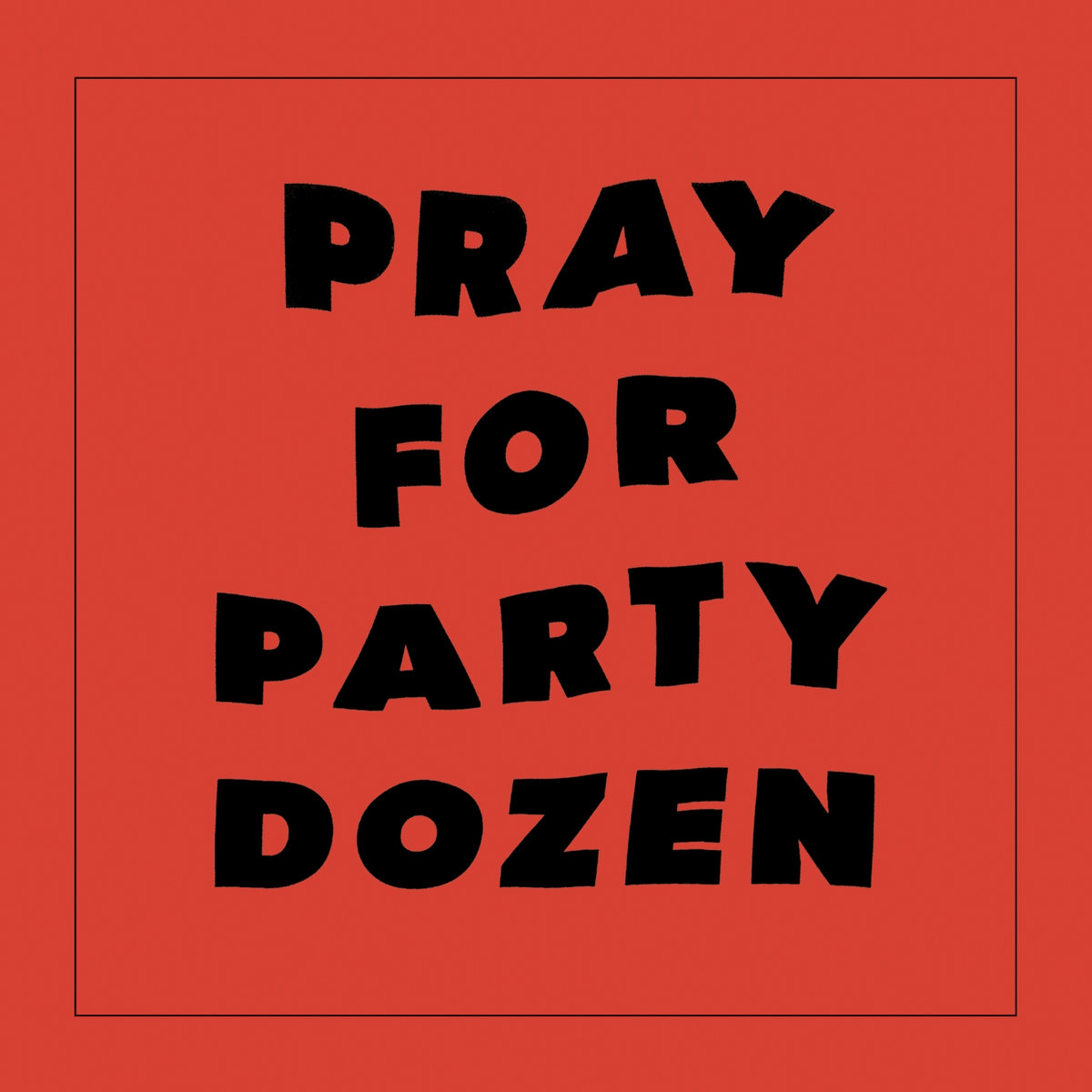 Party Dozen – Pray For Party Dozen