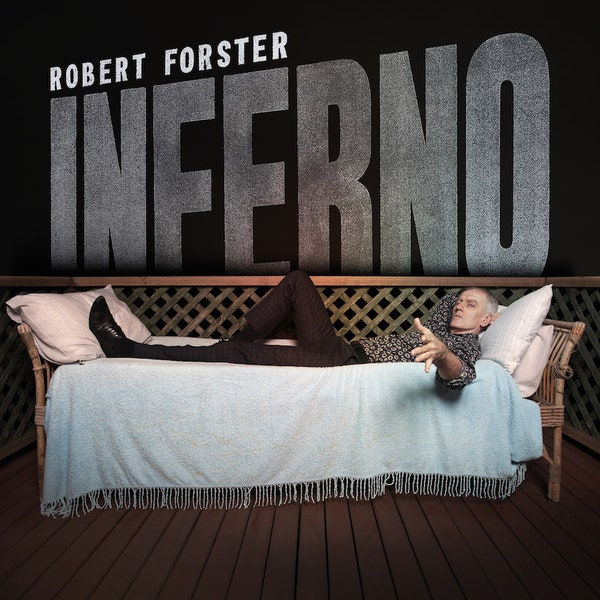 Robert Forster 'Inferno' interview – Sonic Sherpa Exclusive!