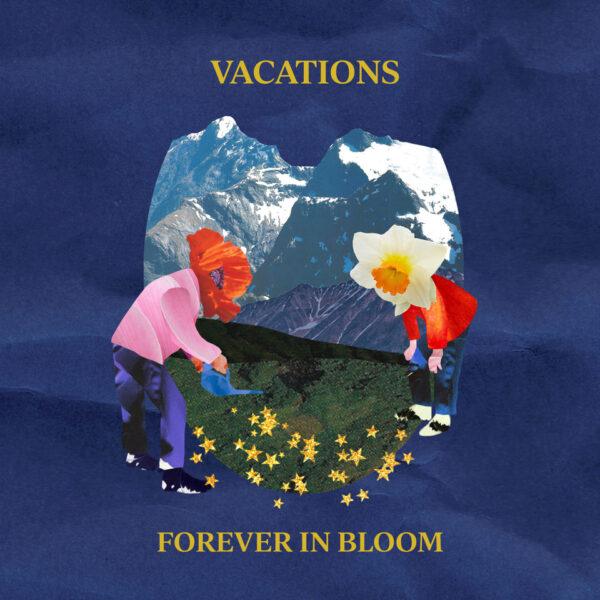 Vacations – Forever In Bloom