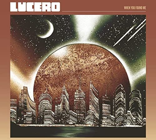 Lucero – When You Found Me