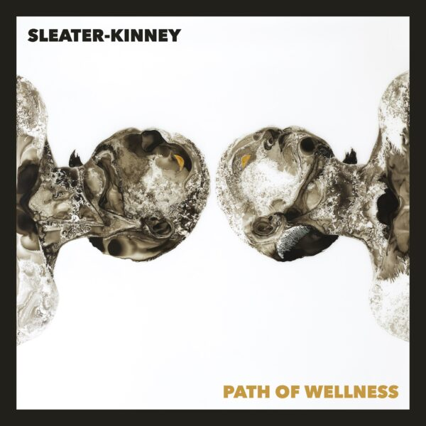 Sleater-Kinney – Path Of Wellness